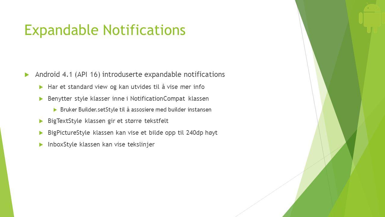 Expandable Notifications  Android 4.1 (API 16) introduserte expandable notifications  Har et standard view og kan utvides til å vise mer info  Beny