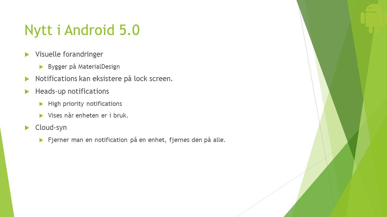 Nytt i Android 5.0  Visuelle forandringer  Bygger på MaterialDesign  Notifications kan eksistere på lock screen.  Heads-up notifications  High pr