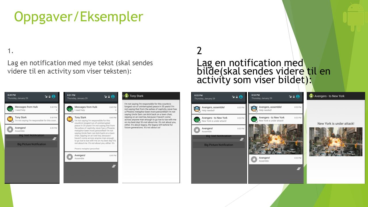 Oppgaver/Eksempler 1. Lag en notification med mye tekst (skal sendes videre til en activity som viser teksten): 2 Lag en notification med bilde(skal s