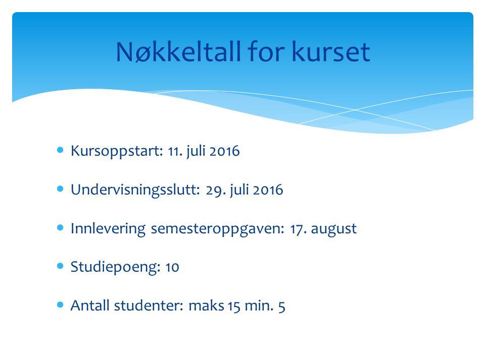 Kursoppstart: 11. juli 2016 Undervisningsslutt: 29.