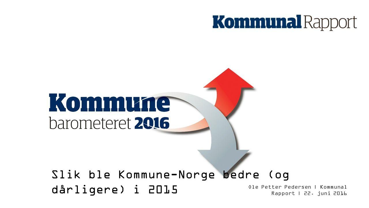 Slik ble Kommune-Norge bedre (og dårligere) i 2015 Ole Petter Pedersen | Kommunal Rapport | 22.