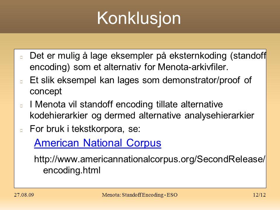 27.08.09Menota: Standoff Encoding - ESO12/12 Konklusjon Det er mulig å lage eksempler på eksternkoding (standoff encoding) som et alternativ for Menota-arkivfiler.
