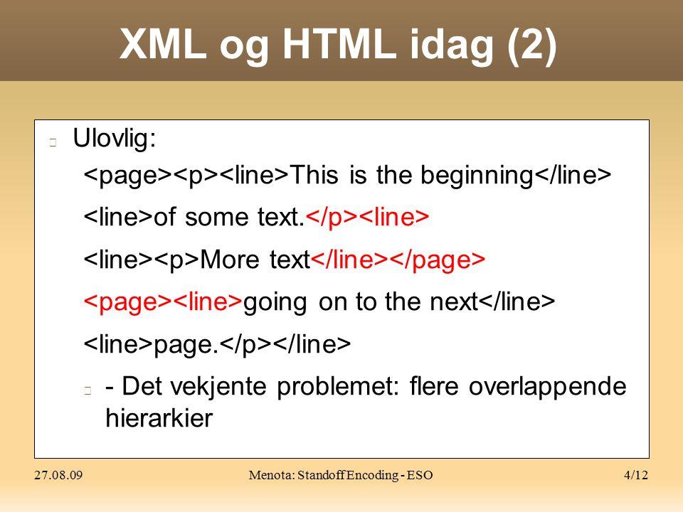 27.08.09Menota: Standoff Encoding - ESO5/12 XML og HTML idag (3) Hva om vi vil ha flere kodesett: Espens analyse Odd Einars analyse ???