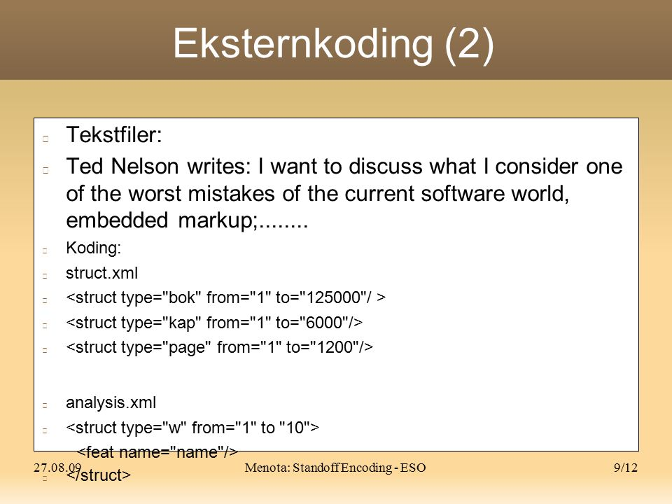 27.08.09Menota: Standoff Encoding - ESO9/12 Eksternkoding (2) Tekstfiler: Ted Nelson writes: I want to discuss what I consider one of the worst mistakes of the current software world, embedded markup;........