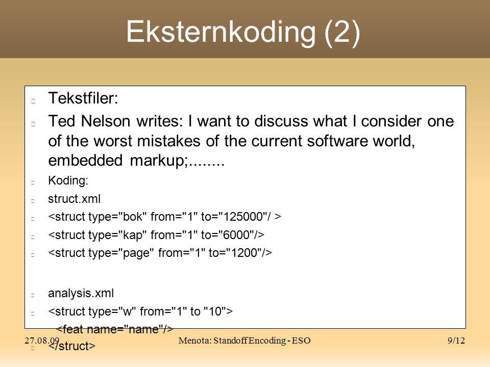 27.08.09Menota: Standoff Encoding - ESO10/12 Forutsetninger (?) Data må være varige (persistente) både når det gjelder adressering (URI) og når det gjelder innhold Data kan ha en intern strukturkoding (ankere for eksternkoding), men bør kanskje ikke ha det.