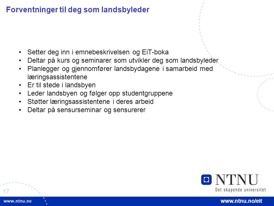 17 www.ntnu.no/eit Forventninger til deg som landsbyleder Setter deg inn i emnebeskrivelsen og EiT-boka Deltar på kurs og seminarer som utvikler deg s