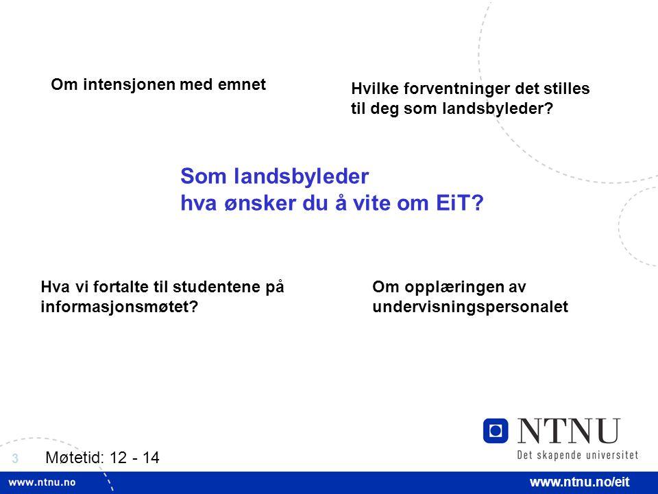 3 www.ntnu.no/eit Som landsbyleder hva ønsker du å vite om EiT? Om intensjonen med emnet Hvilke forventninger det stilles til deg som landsbyleder? Hv
