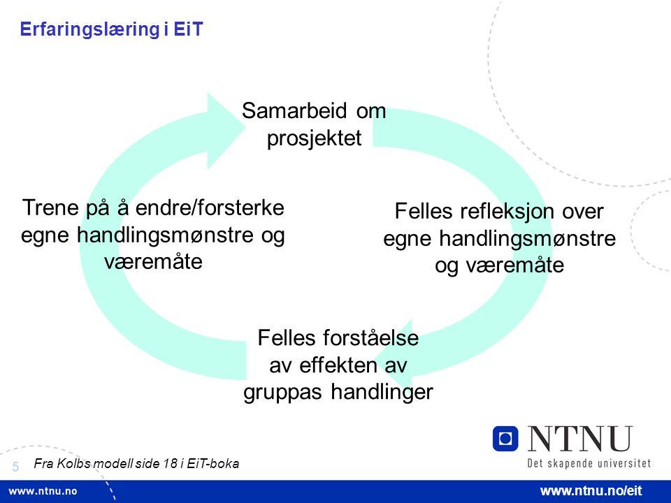 5 www.ntnu.no/eit Erfaringslæring i EiT Samarbeid om prosjektet Felles refleksjon over egne handlingsmønstre og væremåte Felles forståelse av effekten