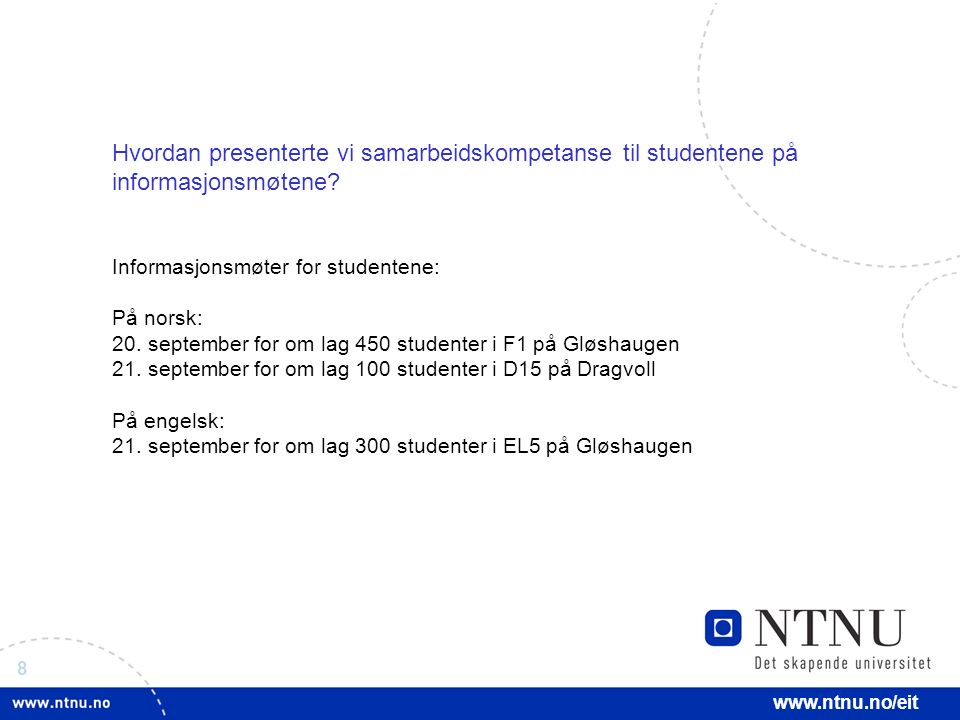 8 www.ntnu.no/eit Hvordan presenterte vi samarbeidskompetanse til studentene på informasjonsmøtene? Informasjonsmøter for studentene: På norsk: 20. se