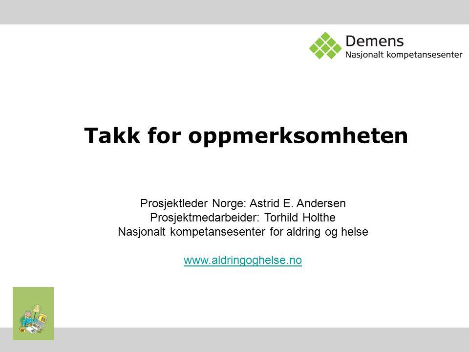 Takk for oppmerksomheten Prosjektleder Norge: Astrid E.