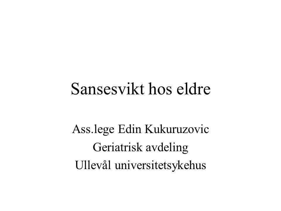 Sansesvikt hos eldre Ass.lege Edin Kukuruzovic Geriatrisk avdeling Ullevål universitetsykehus