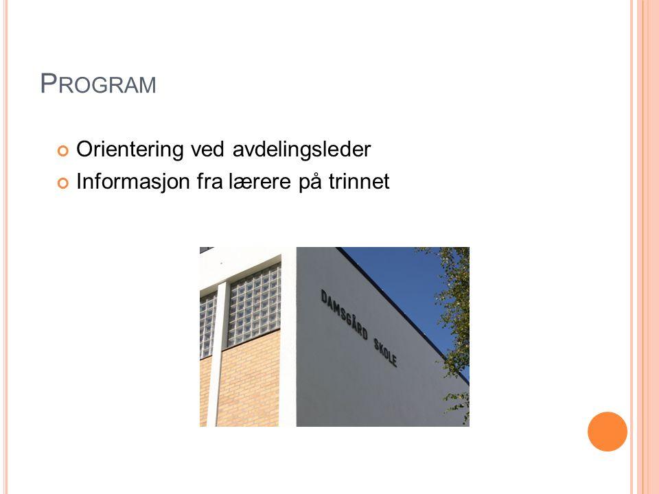 P ROGRAM Orientering ved avdelingsleder Informasjon fra lærere på trinnet