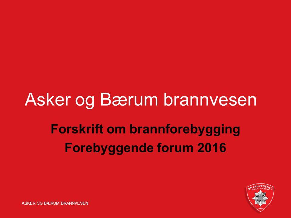 ASKER OG BÆRUM BRANNVESEN Asker og Bærum brannvesen Forskrift om brannforebygging Forebyggende forum 2016