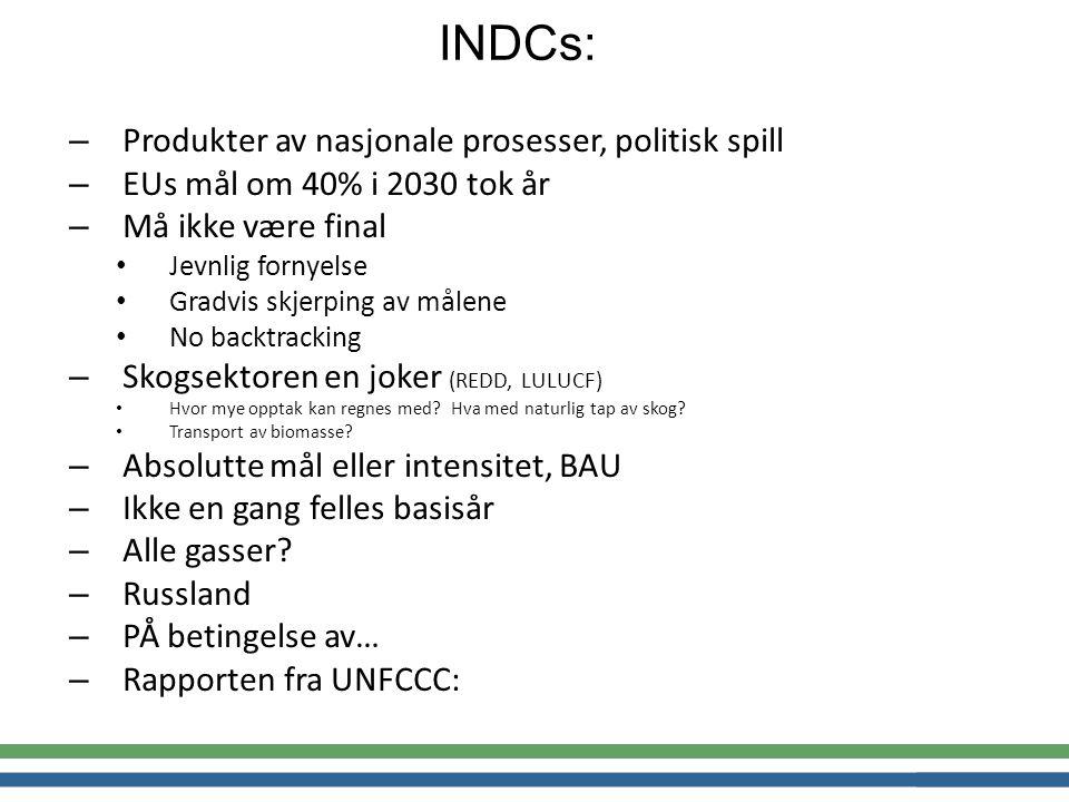 – Produkter av nasjonale prosesser, politisk spill – EUs mål om 40% i 2030 tok år – Må ikke være final Jevnlig fornyelse Gradvis skjerping av målene No backtracking – Skogsektoren en joker (REDD, LULUCF) Hvor mye opptak kan regnes med.