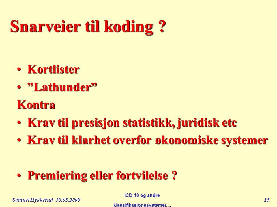 Samuel Hykkerud 30.05.200015 ICD-10 og andre klassifikasjonssystemer....