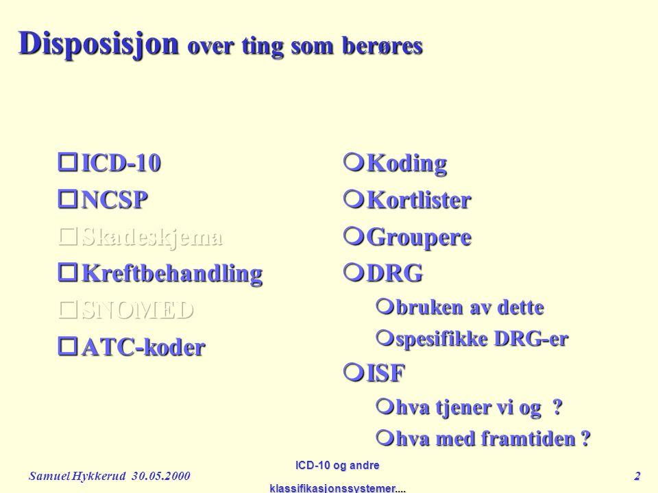 Samuel Hykkerud 30.05.200013 ICD-10 og andre klassifikasjonssystemer....