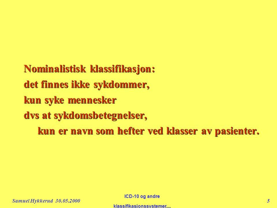 Samuel Hykkerud 30.05.20005 ICD-10 og andre klassifikasjonssystemer....