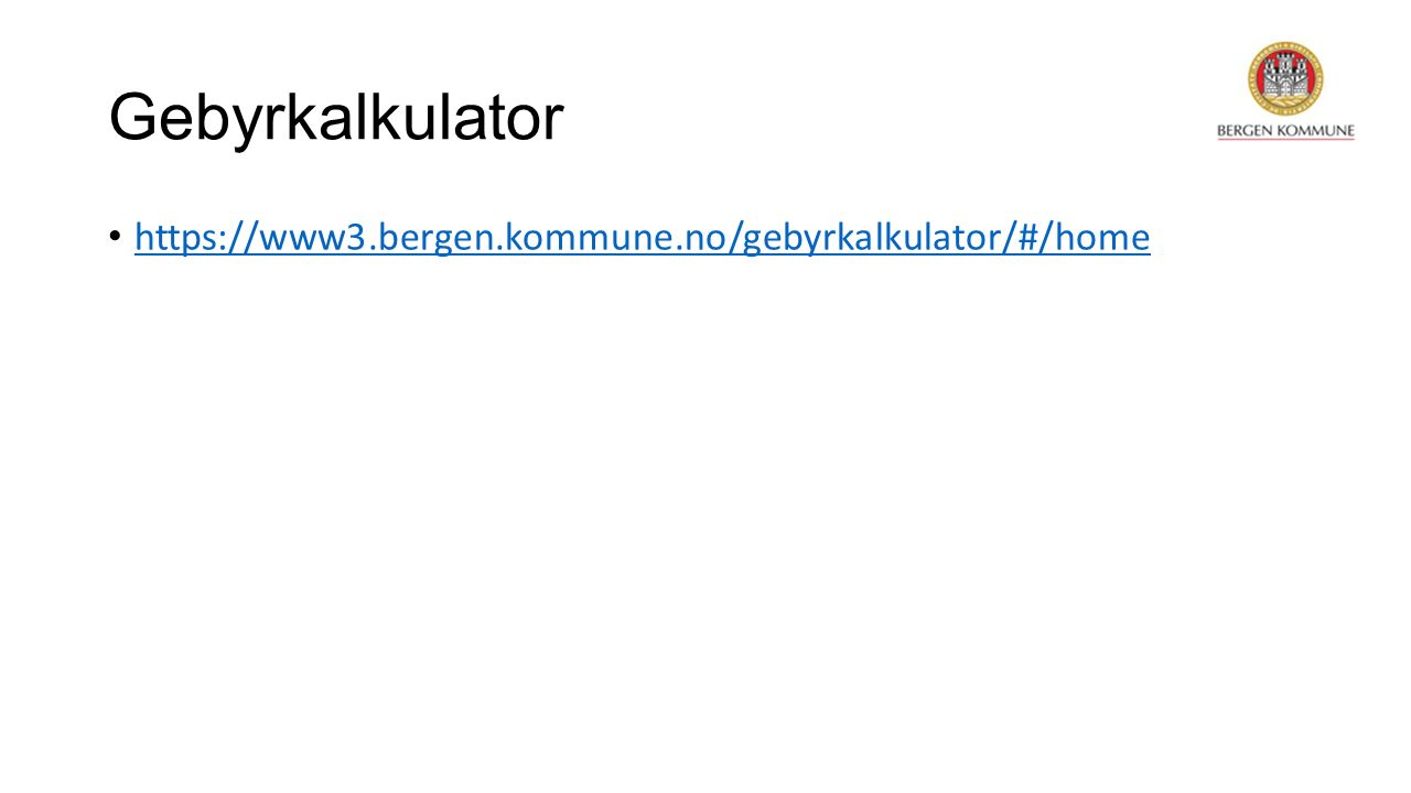 Gebyrkalkulator https://www3.bergen.kommune.no/gebyrkalkulator/#/home