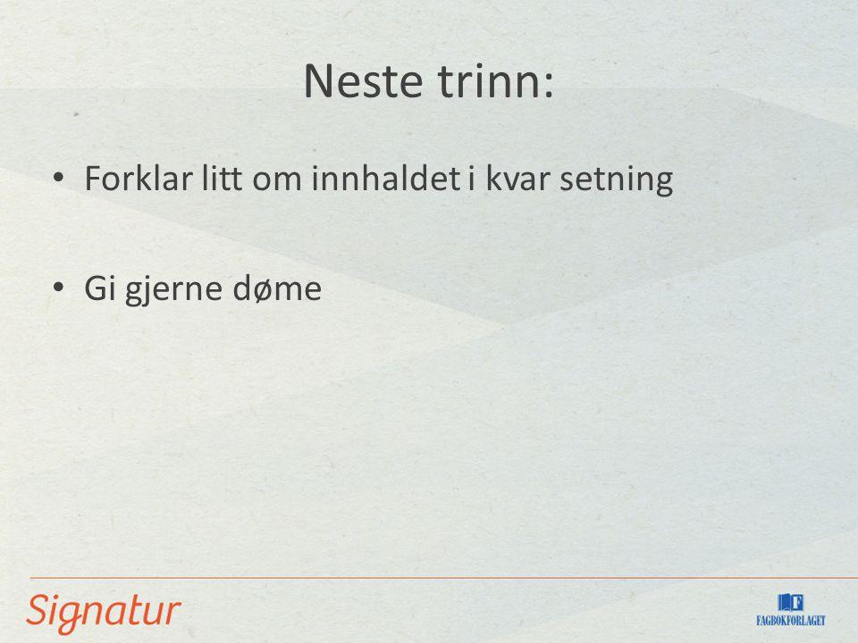 Forklar litt om innhaldet i kvar setning Gi gjerne døme Neste trinn: