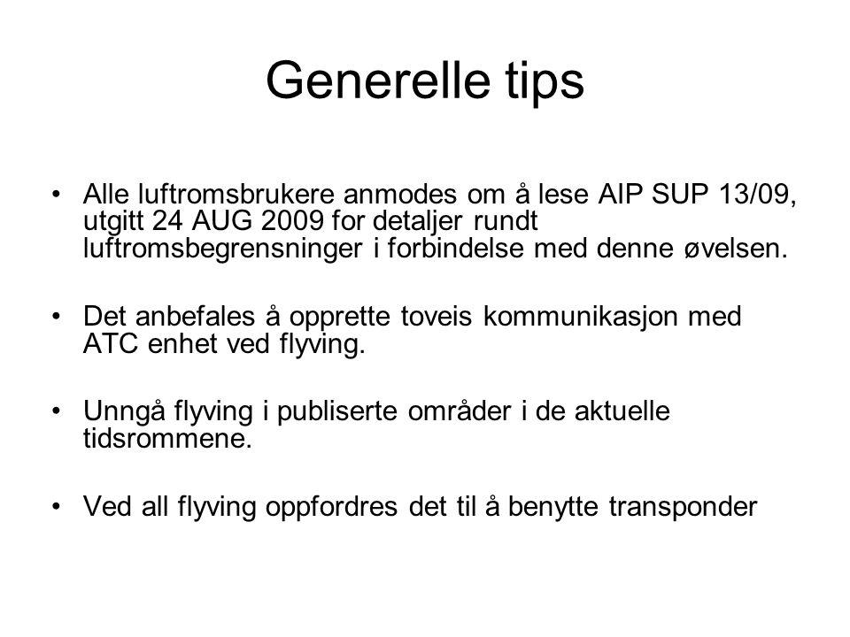 Generelle tips Alle luftromsbrukere anmodes om å lese AIP SUP 13/09, utgitt 24 AUG 2009 for detaljer rundt luftromsbegrensninger i forbindelse med denne øvelsen.
