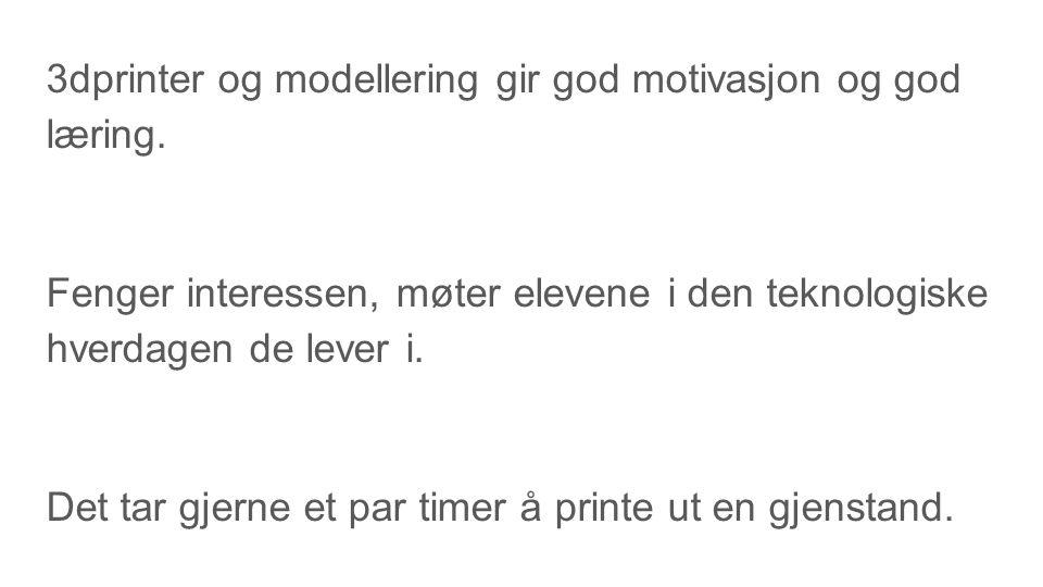 3dprinter og modellering gir god motivasjon og god læring.