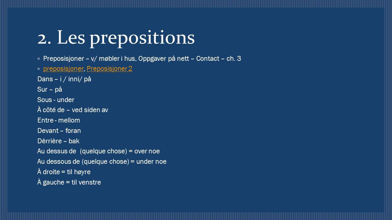 2. Les prepositions ◦ Preposisjoner – v/ møbler i hus, Oppgaver på nett – Contact – ch. 3 ◦ preposisjoner, Preposisjoner 2 preposisjonerPreposisjoner