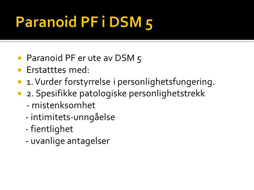  Paranoid PF er ute av DSM 5  Erstatttes med:  1.