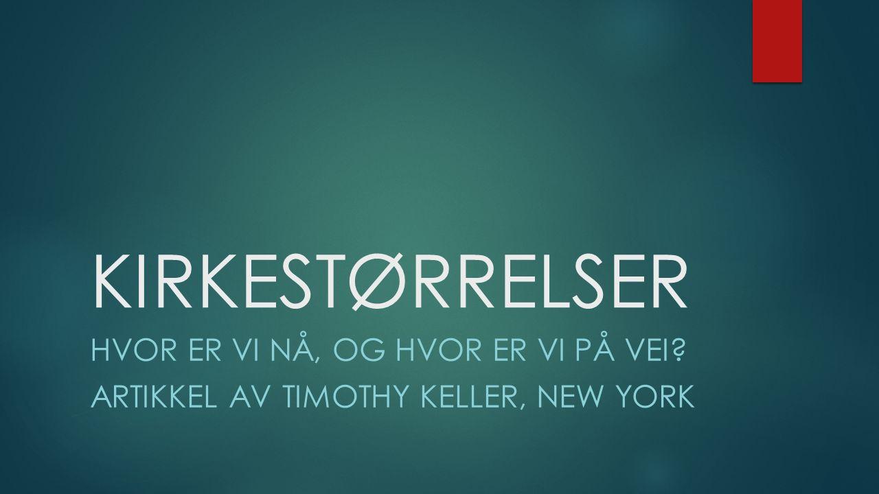 KIRKESTØRRELSER HVOR ER VI NÅ, OG HVOR ER VI PÅ VEI? ARTIKKEL AV TIMOTHY KELLER, NEW YORK