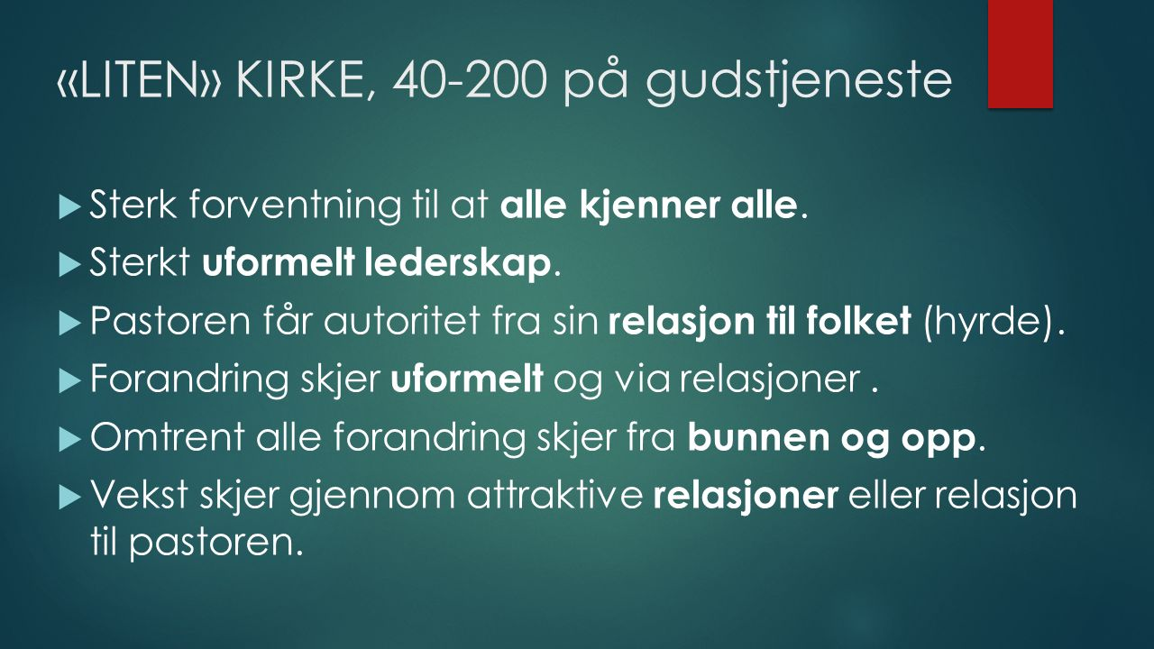 «LITEN» KIRKE, 40-200 på gudstjeneste  Sterk forventning til at alle kjenner alle.
