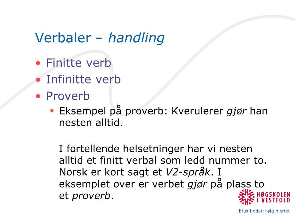 Verbaler – handling Finitte verb Infinitte verb Proverb  Eksempel på proverb: Kverulerer gjør han nesten alltid.