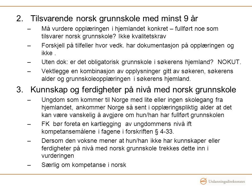 2.Tilsvarende norsk grunnskole med minst 9 år –Må vurdere opplæringen i hjemlandet konkret – fullført noe som tilsvarer norsk grunnskole.
