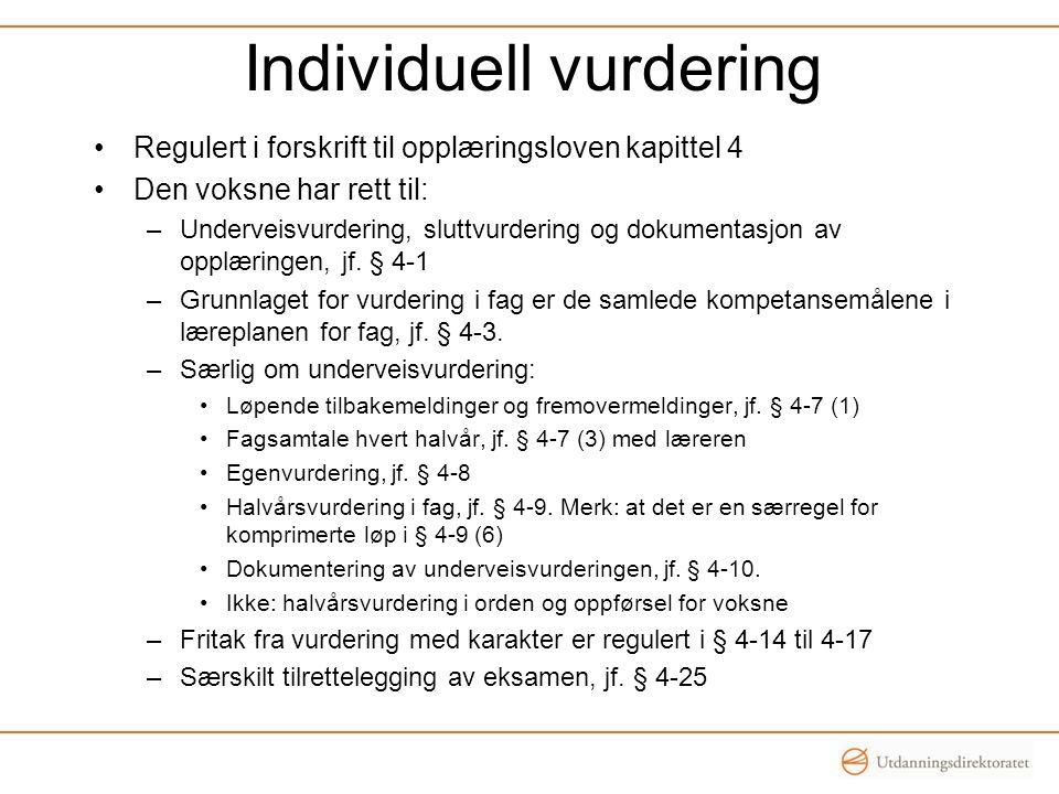 Individuell vurdering Regulert i forskrift til opplæringsloven kapittel 4 Den voksne har rett til: –Underveisvurdering, sluttvurdering og dokumentasjon av opplæringen, jf.
