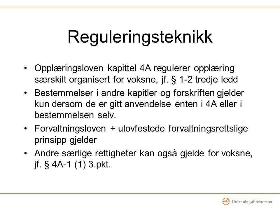 Reguleringsteknikk Opplæringsloven kapittel 4A regulerer opplæring særskilt organisert for voksne, jf.