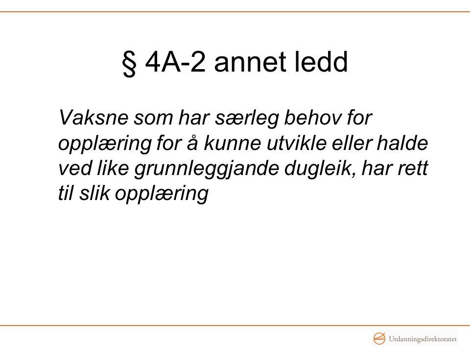 § 4A-2 annet ledd Vaksne som har særleg behov for opplæring for å kunne utvikle eller halde ved like grunnleggjande dugleik, har rett til slik opplæring