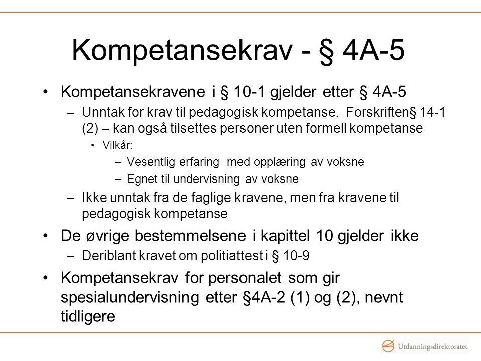 Kompetansekrav - § 4A-5 Kompetansekravene i § 10-1 gjelder etter § 4A-5 –Unntak for krav til pedagogisk kompetanse.