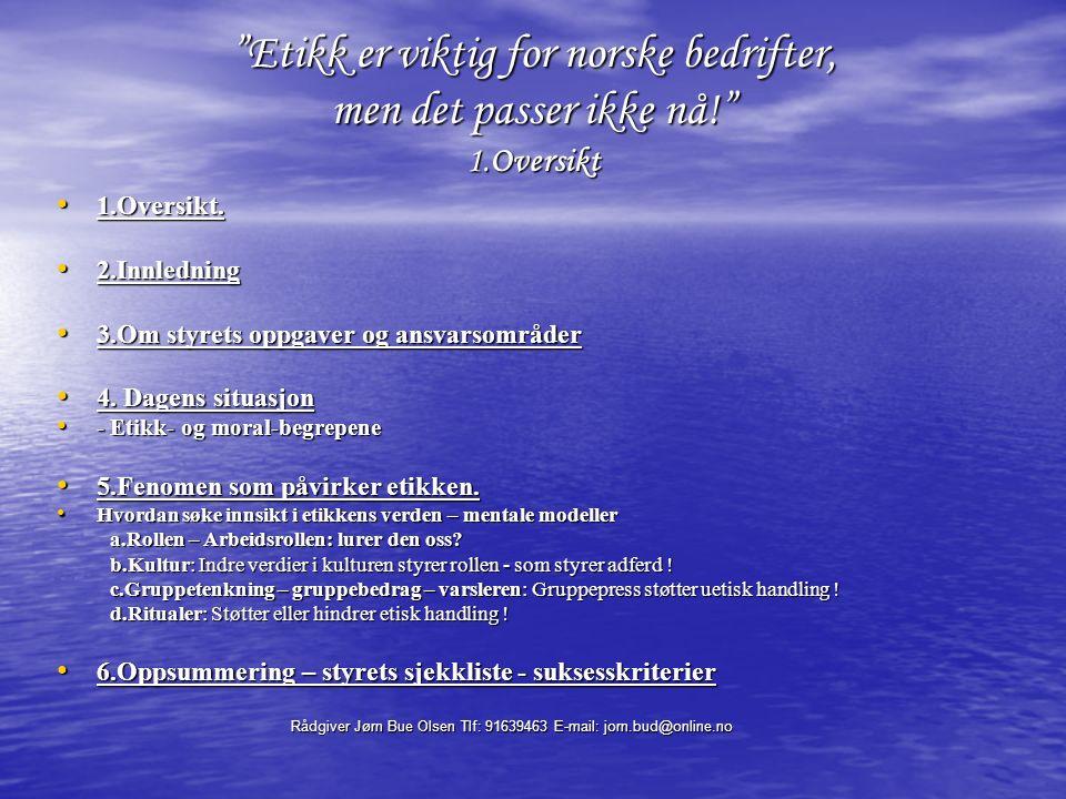 Rådgiver Jørn Bue Olsen Tlf: 91639463 E-mail: jorn.bud@online.no 12.Forskjellige roller i forskjellige kulturer: Bedriftskulturen-samfunnskulturen To forskjellige roller, i to kulturer - med hver sin moral.