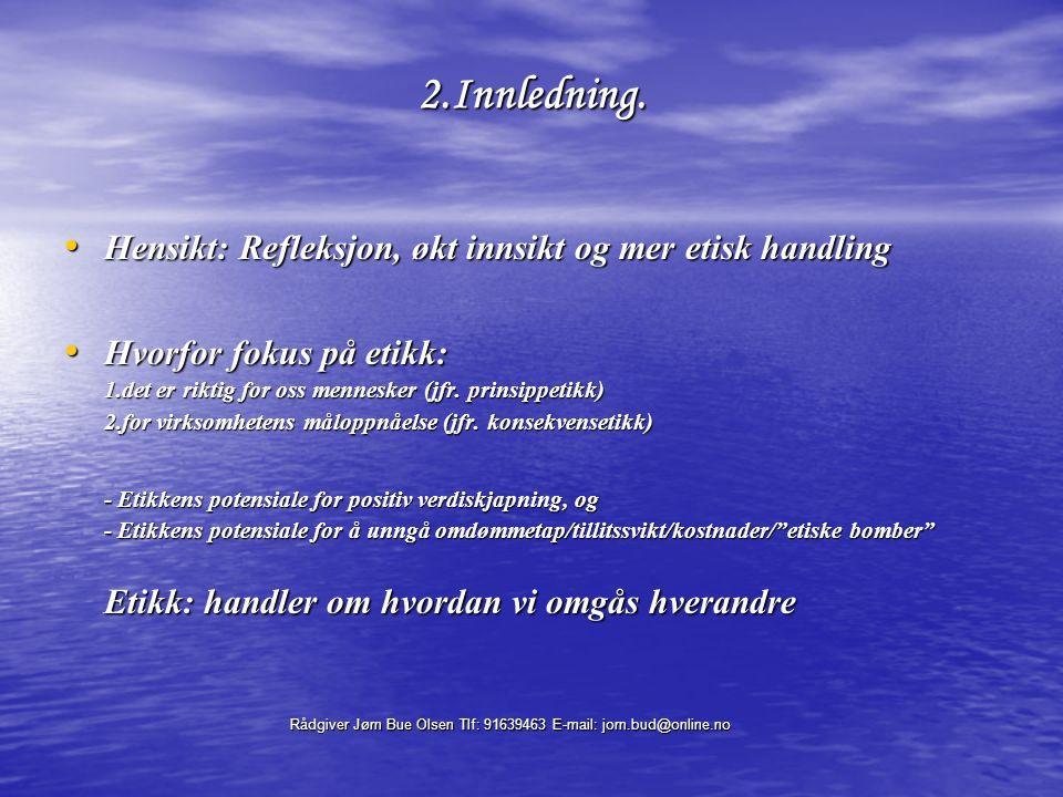Rådgiver Jørn Bue Olsen Tlf: 91639463 E-mail: jorn.bud@online.no 3.Om styrets oppgaver og ansvar (1): Hovedsak er at styret samlet OG det enkelte styremedlem skal tilføre virksomheten merverdi og/eller bidra til å sikre kvaliteten på arbeidet.