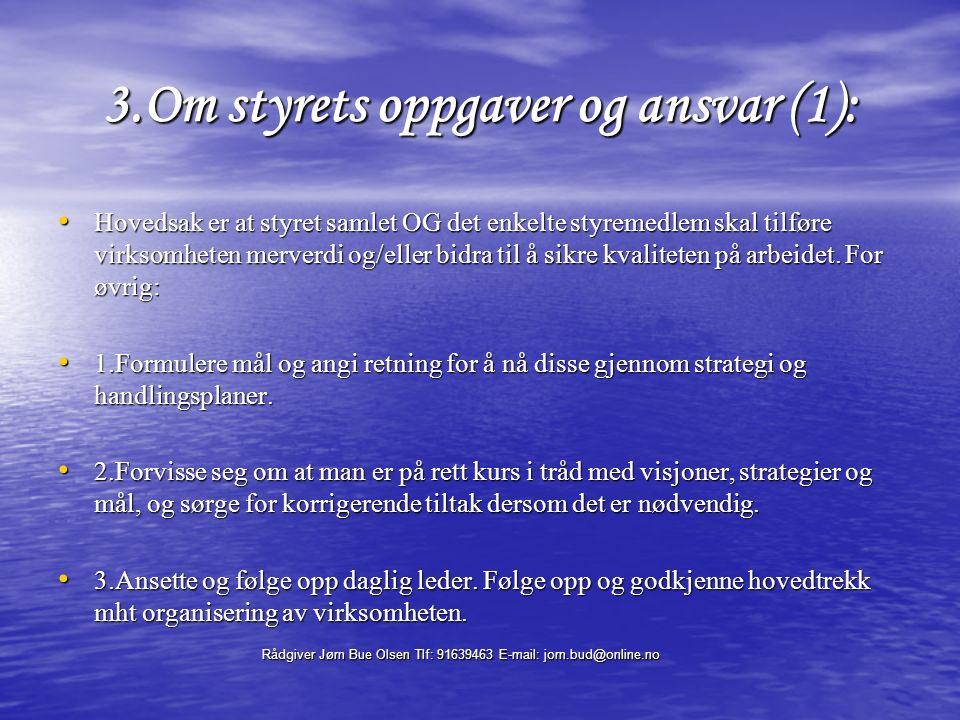 Rådgiver Jørn Bue Olsen Tlf: 91639463 E-mail: jorn.bud@online.no 14.JBOs dobbelt-rollemodell Vi har flere roller: Lederrollen, styremedlemsrollen, morsrollen, spesialistrollen, samfunnborgerrrollen Hvilken rolle dominerer i arbeidslivet.