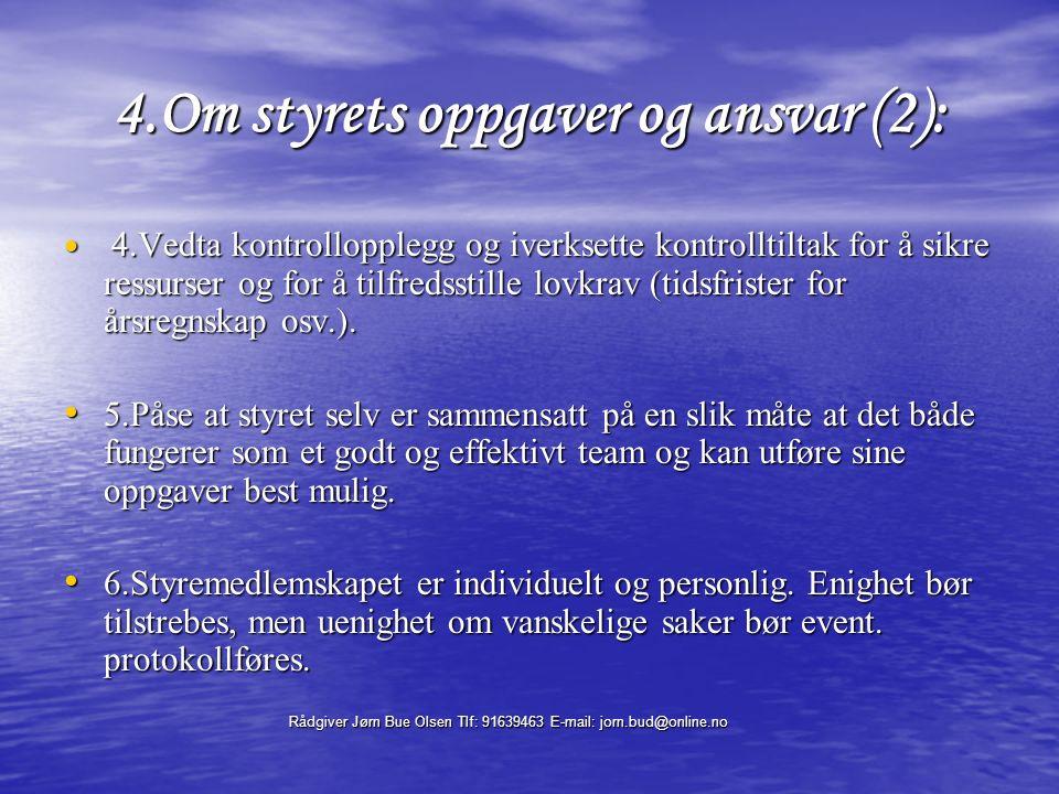 Rådgiver Jørn Bue Olsen Tlf: 91639463 E-mail: jorn.bud@online.no 5.Styrets ansvarsområde (3): Interessentmodellen (Stakeholderteori) (=grupper/kulturer som har relevante interesser i virksomheten) Nødvendig for å håndtere etiske utfordringer Bedriftskulturen Eier-kulturer/ Styrekulturer Innkjøps- kulturen LedelsesLedelses Ledelseskulturen Ansatte: Ingeniørkulturen Ansatte: Salgskulturen Lokalsamfunnskulturen Storsamfunns- kulturen Finanskulturen Andre subkulturer Markedskulturen