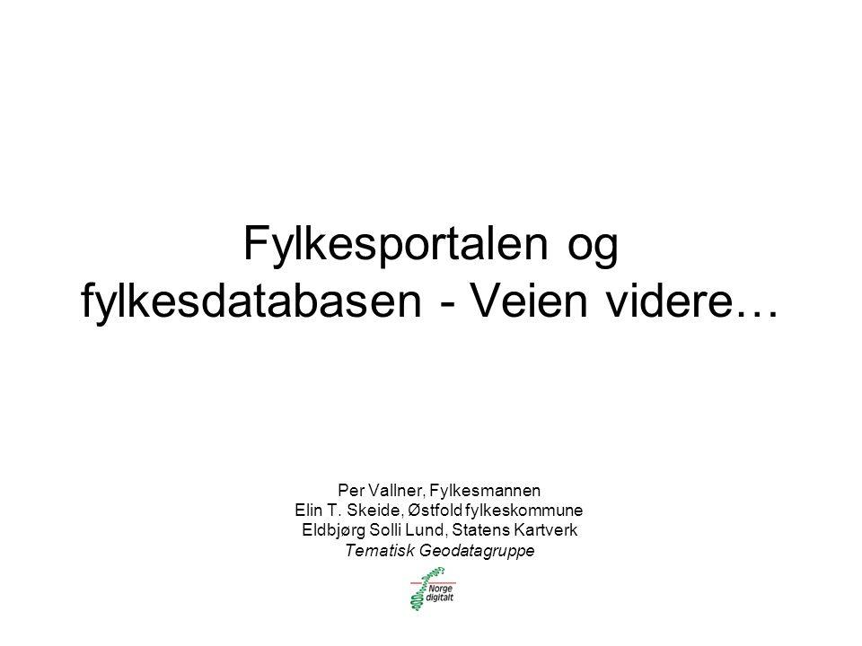 Fylkesportalen og fylkesdatabasen - Veien videre… Per Vallner, Fylkesmannen Elin T.