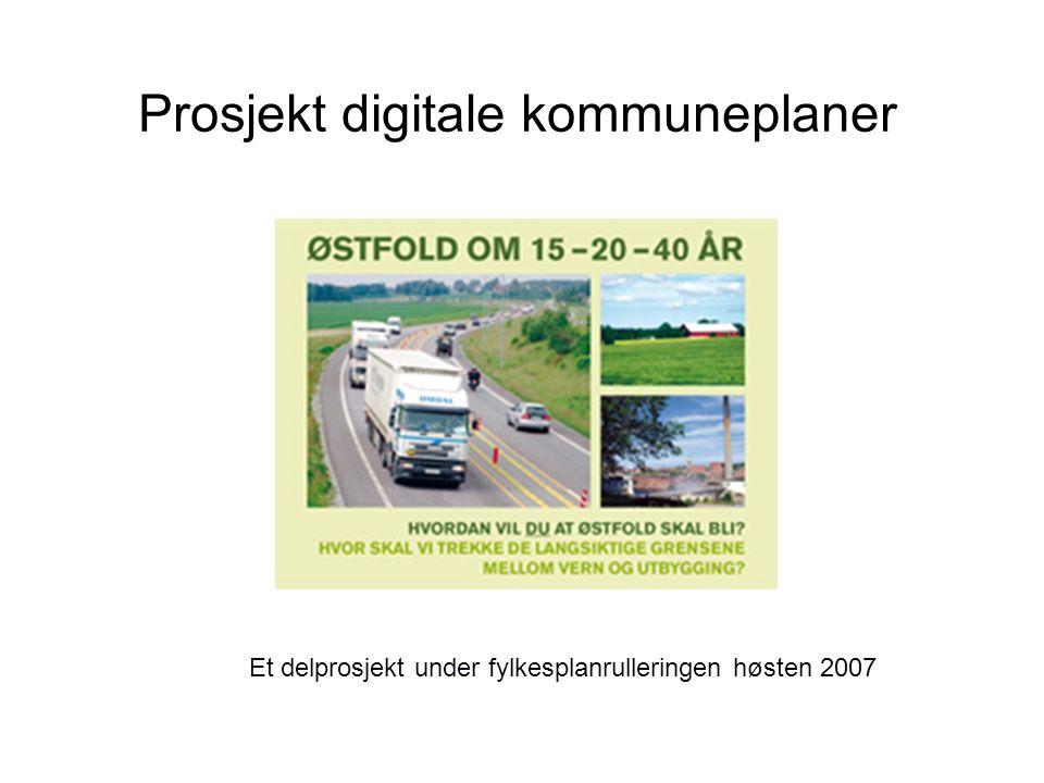 Prosjekt digitale kommuneplaner Et delprosjekt under fylkesplanrulleringen høsten 2007