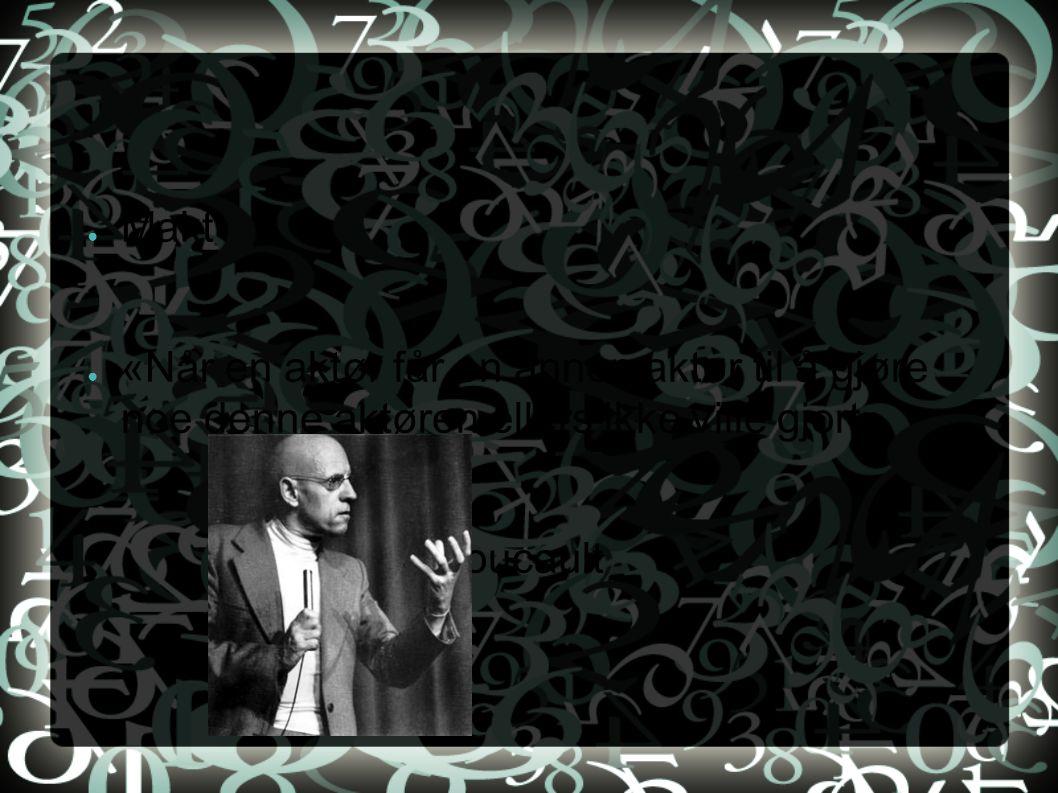 ● Makt ● «Når en aktør får en annen aktør til å gjøre noe denne aktøren ellers ikke ville gjort» ● Michel Foucault