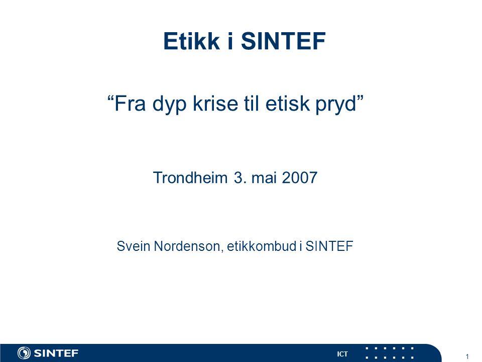 ICT 1 Etikk i SINTEF Fra dyp krise til etisk pryd Trondheim 3.