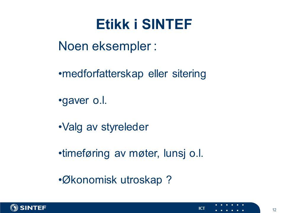 ICT 12 Etikk i SINTEF Noen eksempler : medforfatterskap eller sitering gaver o.l.