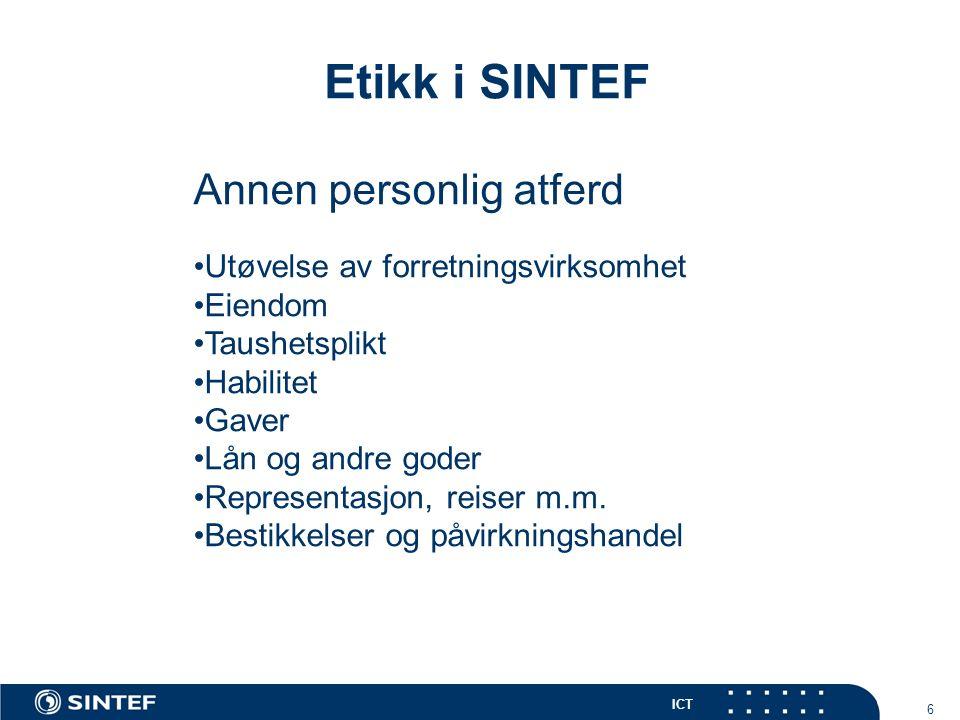 ICT 6 Etikk i SINTEF Annen personlig atferd Utøvelse av forretningsvirksomhet Eiendom Taushetsplikt Habilitet Gaver Lån og andre goder Representasjon, reiser m.m.