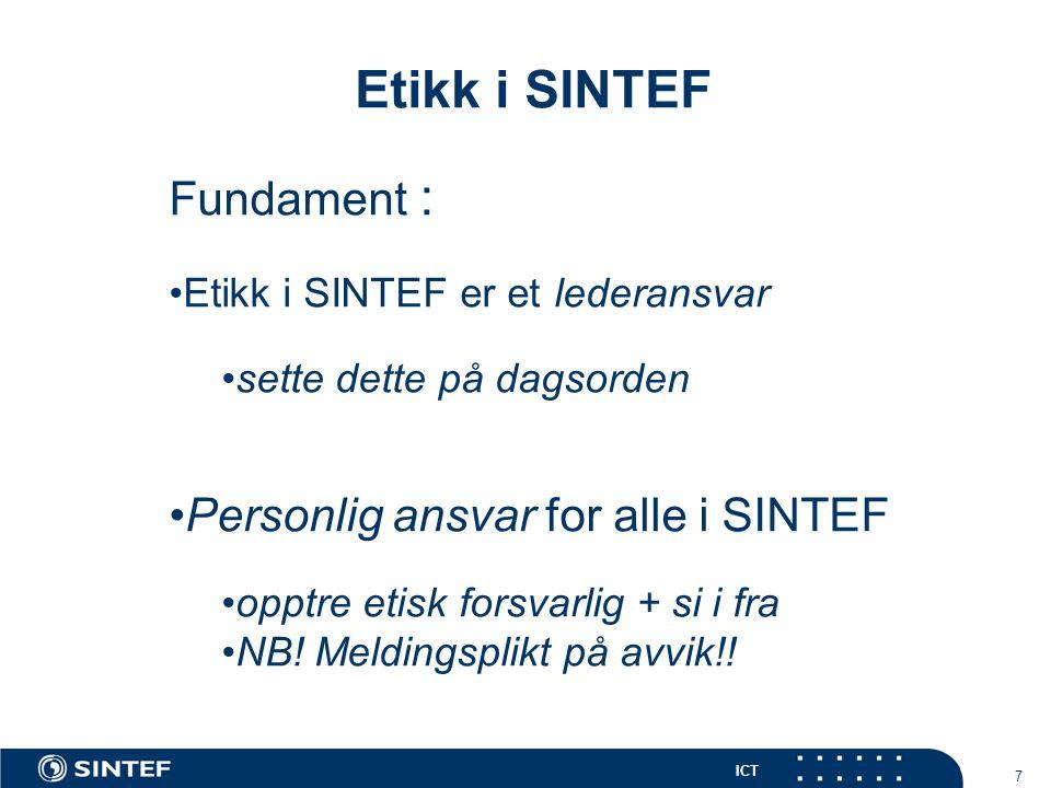 ICT 7 Etikk i SINTEF Fundament : Etikk i SINTEF er et lederansvar sette dette på dagsorden Personlig ansvar for alle i SINTEF opptre etisk forsvarlig + si i fra NB.