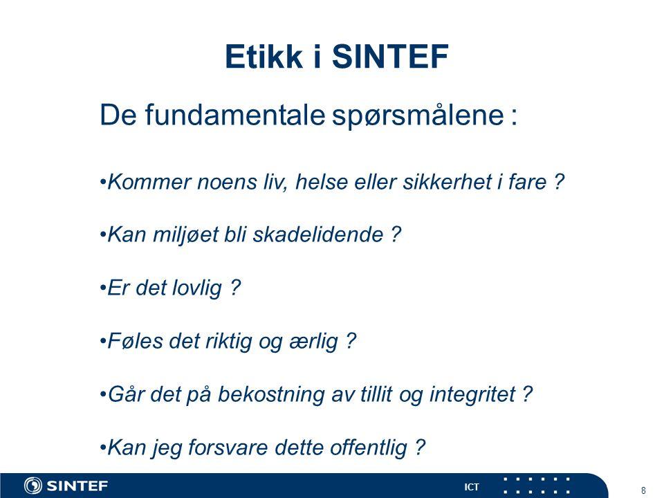 ICT 8 Etikk i SINTEF De fundamentale spørsmålene : Kommer noens liv, helse eller sikkerhet i fare .