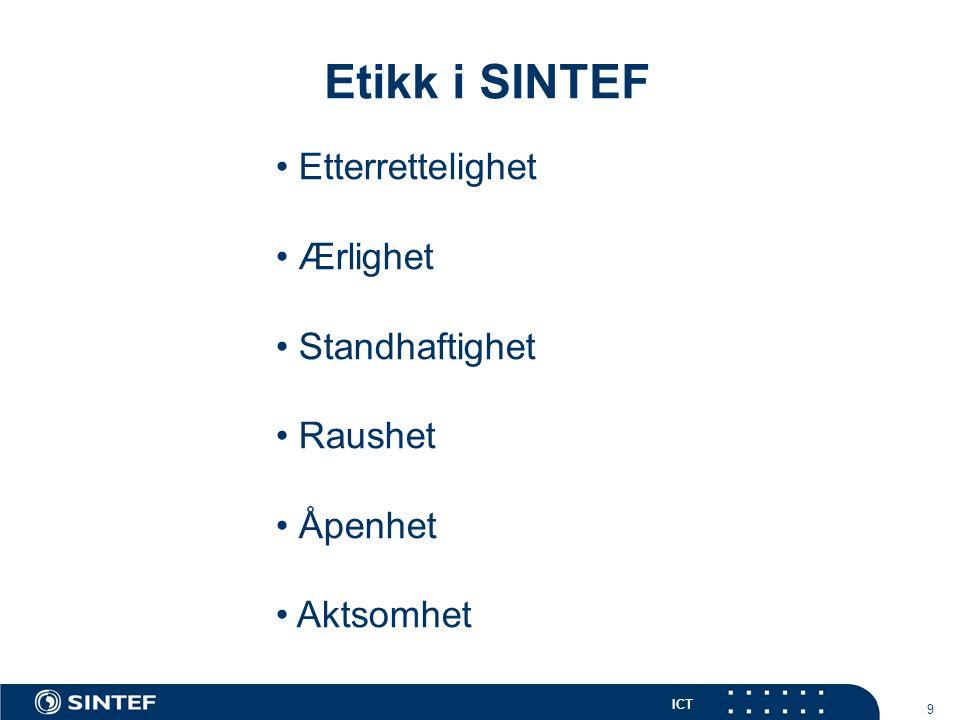 ICT 9 Etikk i SINTEF Etterrettelighet Ærlighet Standhaftighet Raushet Åpenhet Aktsomhet