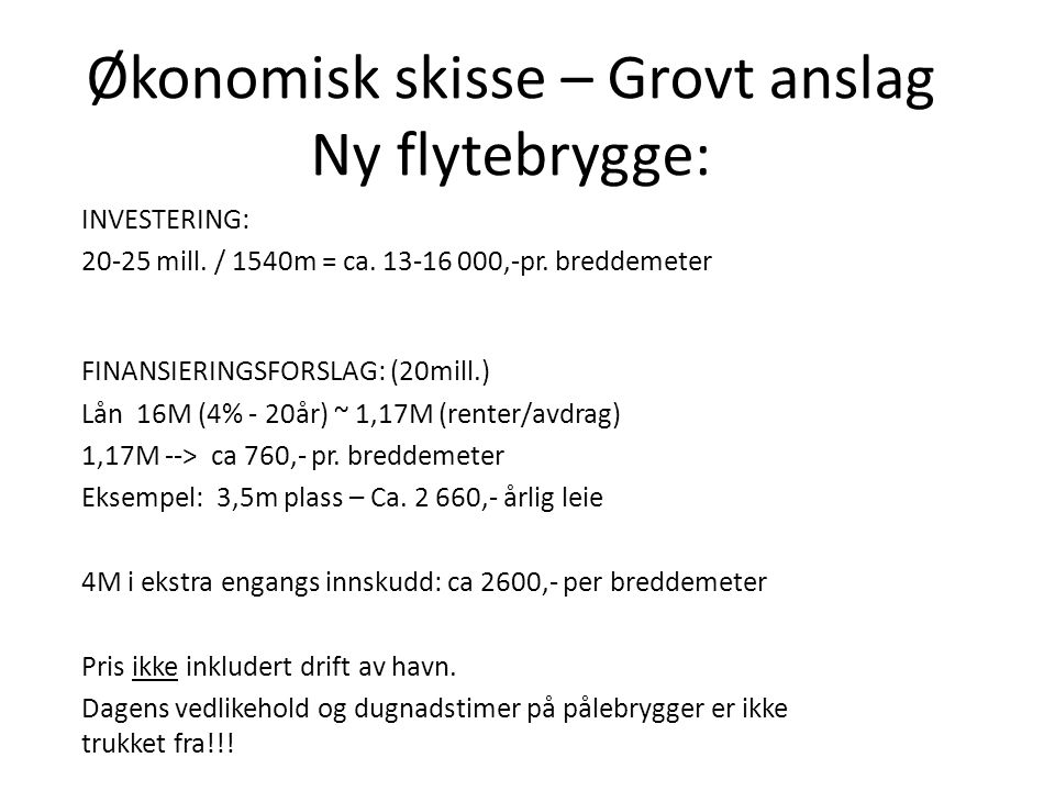 Økonomisk skisse – Grovt anslag Ny flytebrygge: INVESTERING: 20-25 mill.