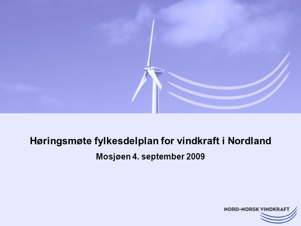 Høringsmøte fylkesdelplan for vindkraft i Nordland Mosjøen 4. september 2009